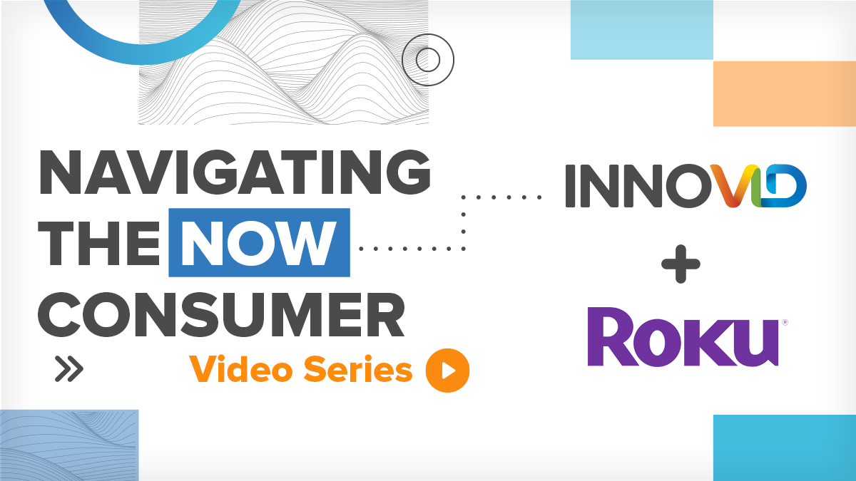 Navigating the Now Consumer Video Series Featuring Innovid and Roku